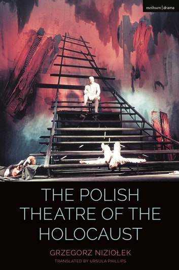 The Polish Theatre of the Holocaust eBook by Grzegorz Niziolek,Claire Cochrane,Bruce McConachie