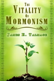 The Vitality of Mormonism ebook by James E. Talmage