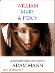 William, Mary & Percy ebook by Adam Mann
