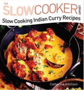Slow Cooking Indian Curry Recipes ebook by Catherine Atkinson