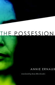 The Possession ebook by Annie Ernaux, Anna Moschovakis