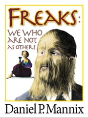 Freaks - We Who Are Not As Others ebook by Daniel P Mannix