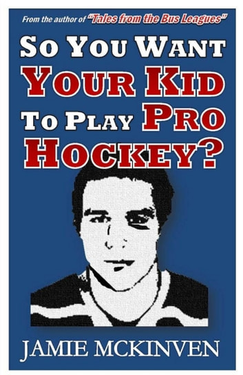 So You Want Your Kid to Play Pro Hockey? ebook by Jamie McKinven