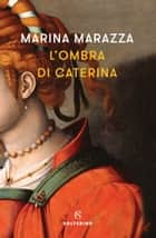 L'ombra di Caterina eBook by Marina Marazza