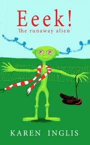 Eeek! The Runaway Alien ebook by Karen Inglis