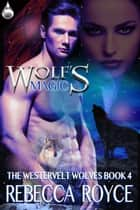 Wolf's Magic ebook by Rebecca Royce
