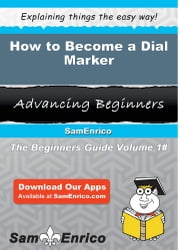 How to Become a Dial Marker - How to Become a Dial Marker ebook by Elma Trask