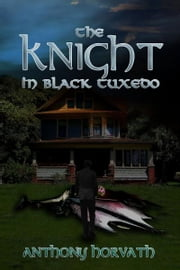 The Knight in Black Tuxedo ebook by Anthony Horvath