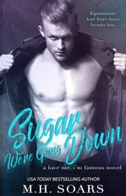 Sugar, We're Going Down ebook by M. H. Soars