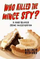 Who Killed The Mince Spy? - A Food Crime Investigation ebook by Matthew Redford