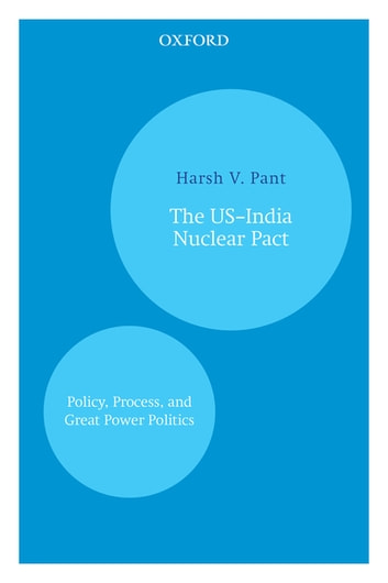 The US–India Nuclear Pact - Policy, Process, and Great Power Politics ebook by Harsh V. Pant