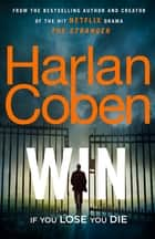 Win - New from the #1 bestselling creator of the hit Netflix series The Stranger ebook by Harlan Coben