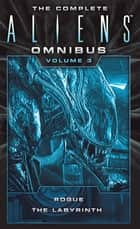 The Complete Aliens Omnibus: Volume Three (Rogue, The Labyrinth) ebook by S. D. Perry