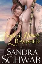 Eagle's Honor: Ravished - Eagle's Honor, #3 ebook by Sandra Schwab