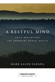A Restful Mind - Daily Meditations for Enhancing Mental Health ebook by Mark Allen Zabawa