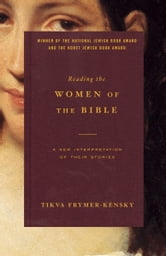 Reading the Women of the Bible - A New Interpretation of Their Stories ebook by Tikva Frymer-Kensky
