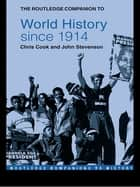 The Routledge Companion to World History since 1914 ebook by Chris Cook, John Stevenson