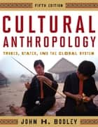 Cultural Anthropology ebook by John H. Bodley