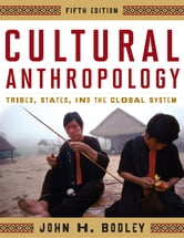 Cultural Anthropology - Tribes, States, and the Global System ebook by John H. Bodley