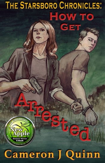 How to Get Arrested - (The Starsboro Chronicles: Season 1 Episode 1) ebook by Cameron J Quinn