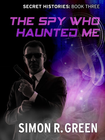 The Spy Who Haunted Me - Secret History Book 3 ebook by Simon Green