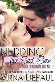 Wedding the Bad Boy - A Bedding the Bachelors Novella ebook by Virna DePaul