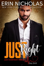 Just Right - Just Everyday Heroes: Day Shift ebook by Erin Nicholas