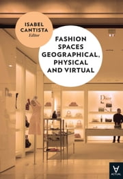 Fashion Spaces Geographical, Physical and Virtual ebook by Isabel Cantista