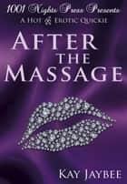After the Massage: A Hot M/F/F Erotic Quickie ebook by Kay Jaybee