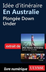 Idée d'itinéraire en Australie - Plongée Down Under ebook by Collectif Ulysse,Collectif