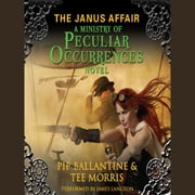 The Janus Affair - A Ministry of Peculiar Occurrences Novel audiobook by Pip Ballantine, Tee Morris