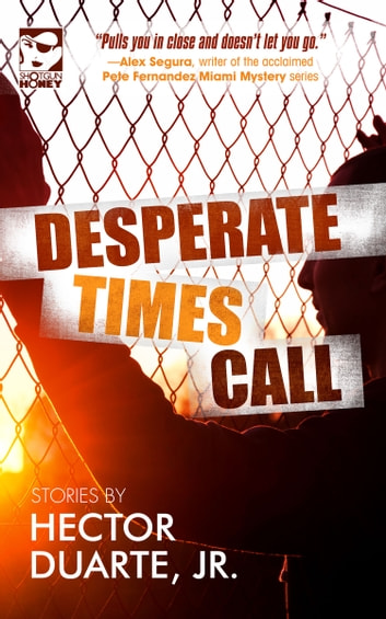 Desperate Times Call: Stories ebook by Hector Duarte, Jr.