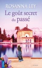 Le goût secret du passé eBook by Rosanna Ley