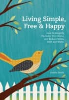 Living Simple, Free & Happy ebook by Cristin Frank