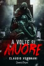 A Volte si Muore ebook by Claudio Vergnani