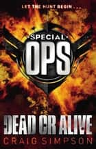 Special Operations: Dead or Alive ebook by Craig Simpson