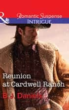 Reunion At Cardwell Ranch (Mills & Boon Intrigue) (Cardwell Cousins, Book 4) ebook by B.J. Daniels, Paula Graves