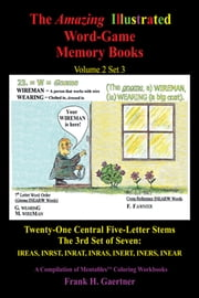 The Amazing Illustrated Word-Game Memory Books Volume 2 Set 3 - Twenty-One Central Five-Letter Stems the 3Rd Set of Seven: Ireas, Inrst, Inrat, Inras Inert, Iners, Inear a Compilation of Mentafile(Tm) Coloring Workbooks ebook by Frank H. Gaertner