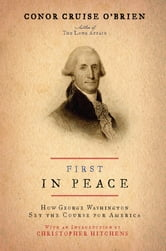 First in Peace - How George Washington Set the Course for America ebook by Conor Cruise O'Brien