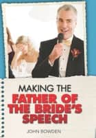 Making the Father of the Bride's Speech ebook by John Bowden