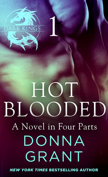 Hot Blooded: Part 1 - A Dark King Novel in Four Parts eBook by Donna Grant