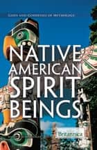 Native American Spirit Beings ebook by Britannica Educational Publishing, Jeanne  Nagle