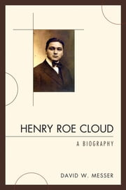 Henry Roe Cloud - A Biography ebook by David W. Messer