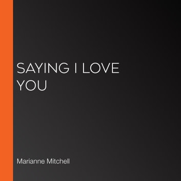 Saying I Love You audiobook by Marianne Mitchell