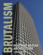 Brutalism - Post-war British Architecture ebook by Alexander Clement