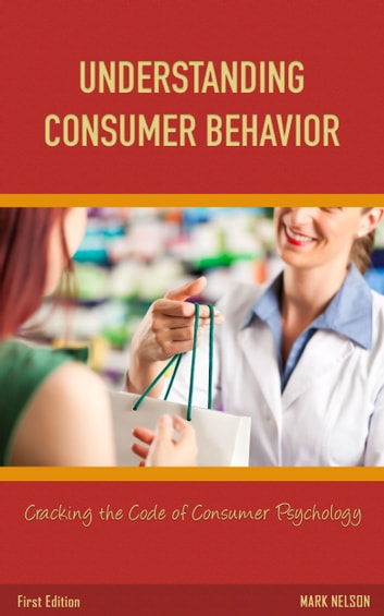 Understanding Consumer Behavior: Cracking the Code of Consumer Psychology ebook by Mark Nelson