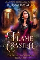 Flame Caster ebook by Juliana Haygert