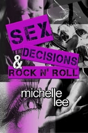 Sex, Decisions & Rock n' Roll ebook by Michelle Lee