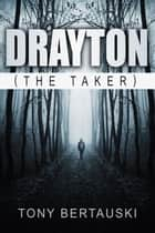 Drayton, the Taker - Drayton Chronicles, #1 ebook by Tony Bertauski