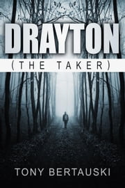 Drayton, the Taker (A Drayton Short Story) - Drayton Chronicles, #1 ebook by Tony Bertauski